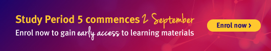 Study Period 5 commences 2 Sep | Enrol now to gain early access to learning materials | Enrol now