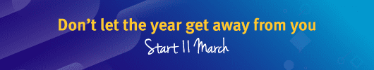 Don't let the year get away from you | Start 11 March