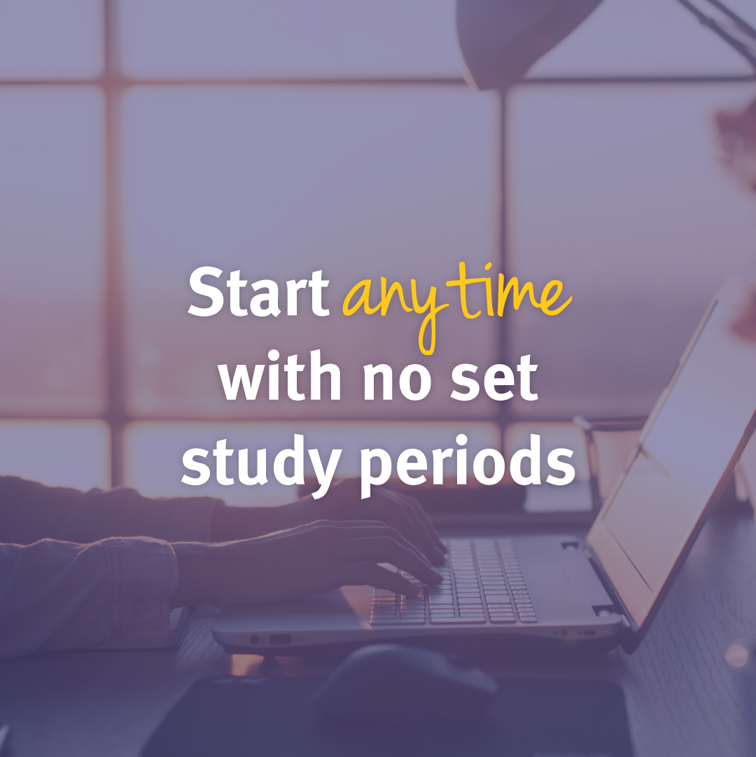 start anytime with no set study periods