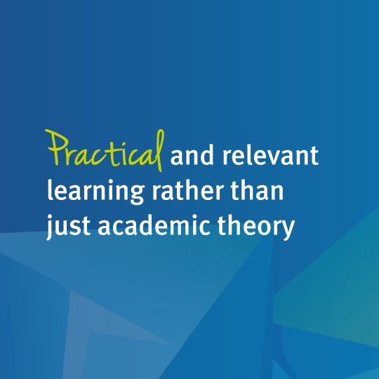 Practical and relevant learning rather than just academic theory