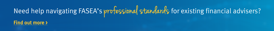 Need help navigating FASEA's professional standards for existing financial advisers? Find out more >